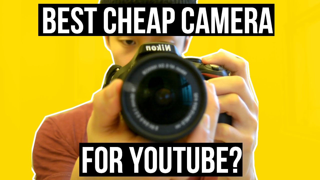 Best cheapest camera for youtube